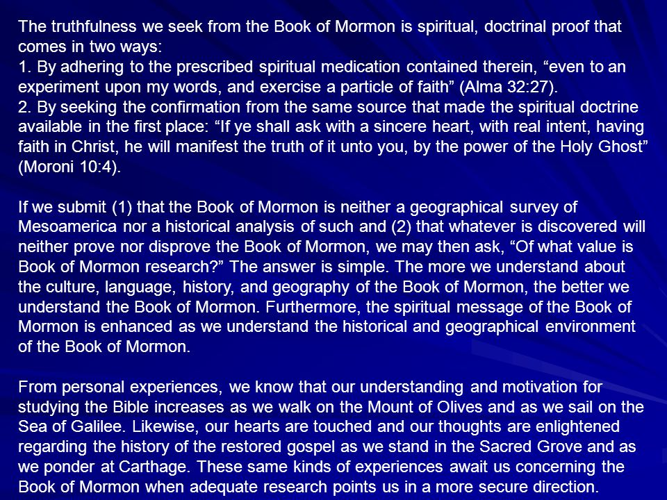 The truthfulness we seek from the Book of Mormon is spiritual, doctrinal proof that comes in two ways: 1.