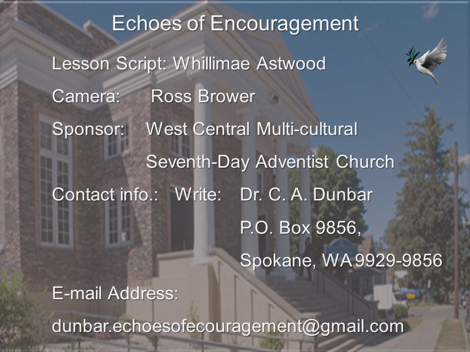 Lesson Script: Whillimae Astwood Camera: Ross Brower Sponsor: West Central Multi-cultural Seventh-Day Adventist Church Contact info.: Write: Dr.