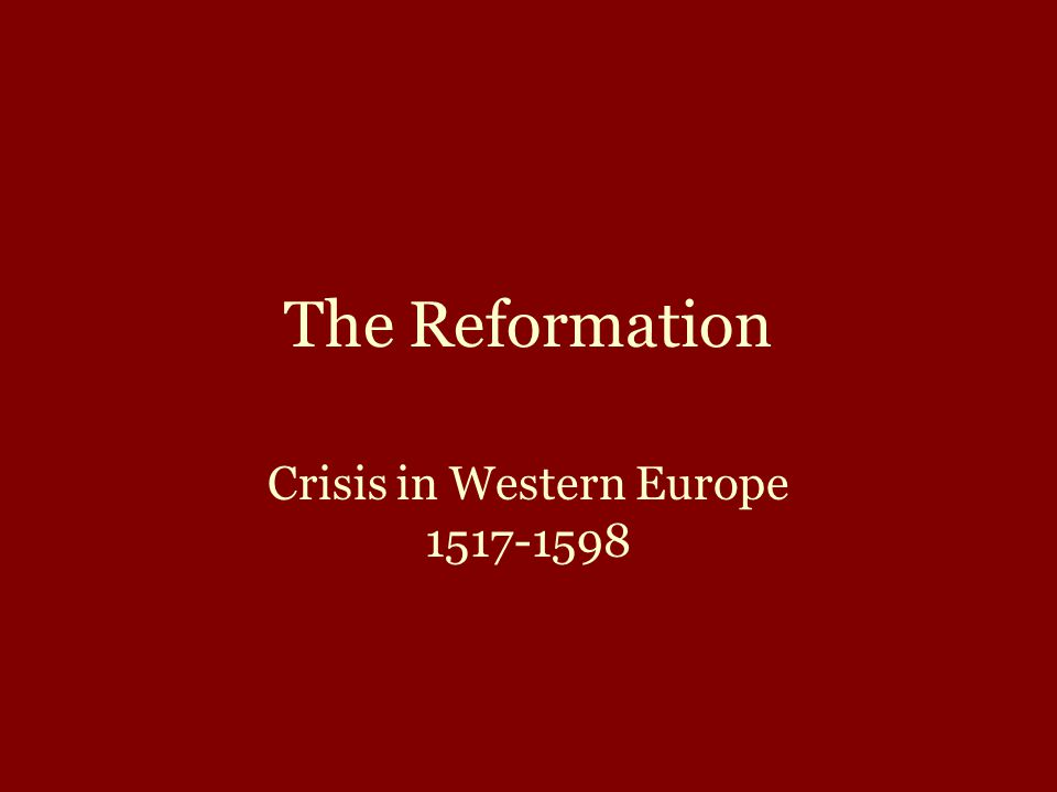 The Reformation Crisis in Western Europe 1517-1598