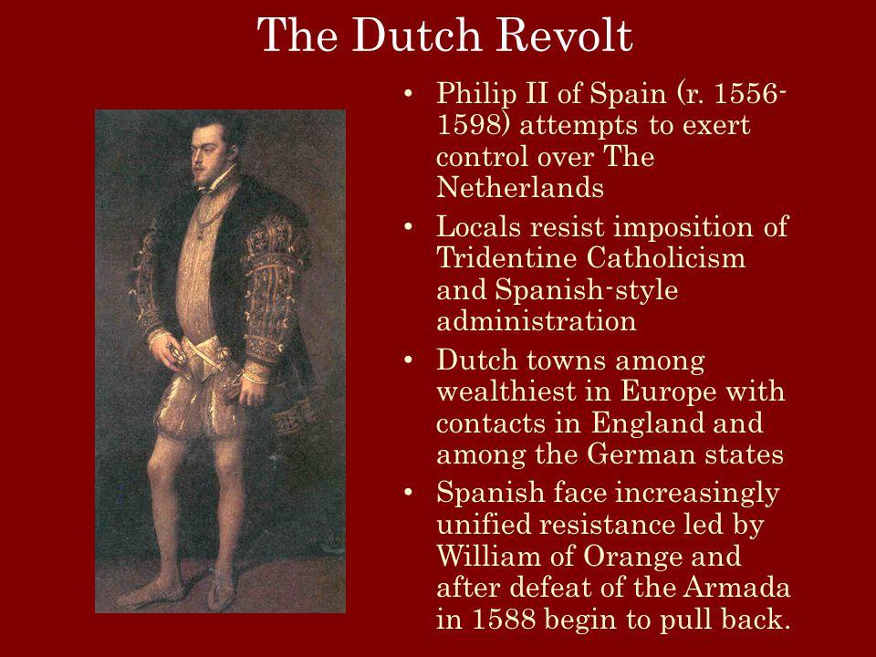 The Dutch Revolt Philip II of Spain (r.