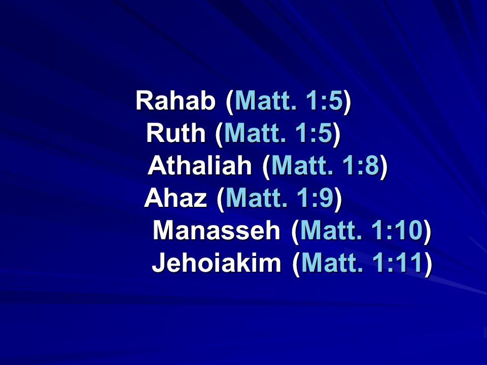 Rahab (Matt. 1:5) Ruth (Matt. 1:5) Athaliah (Matt.