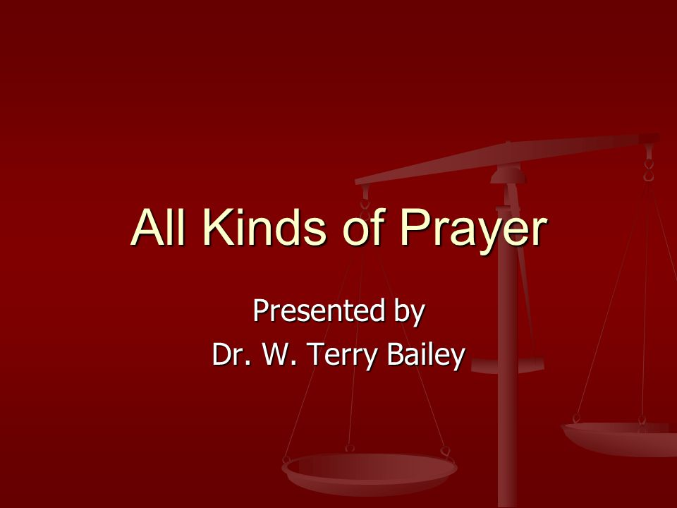 All Kinds of Prayer Presented by Dr. W. Terry Bailey