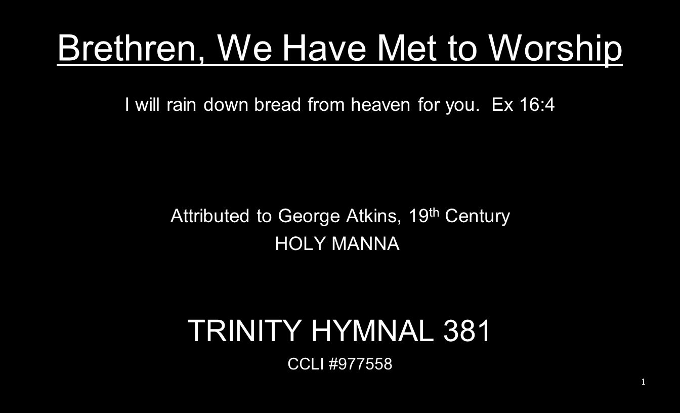 Brethren, We Have Met to Worship I will rain down bread from heaven for you.