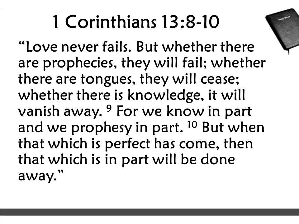 1 Corinthians 13:8-10 Love never fails.