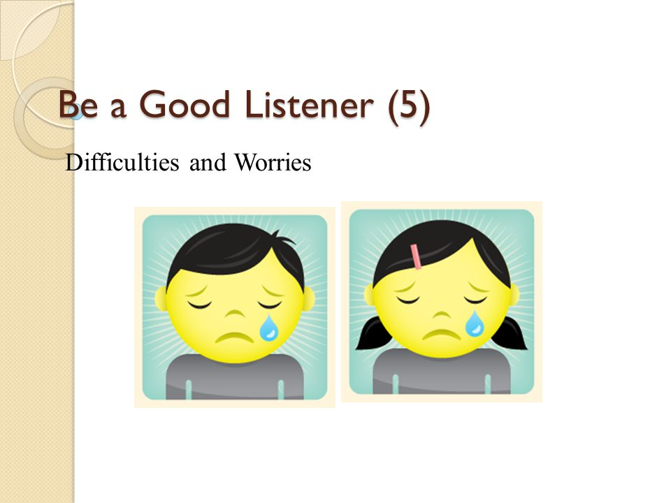 Be a Good Listener (5) Difficulties and Worries