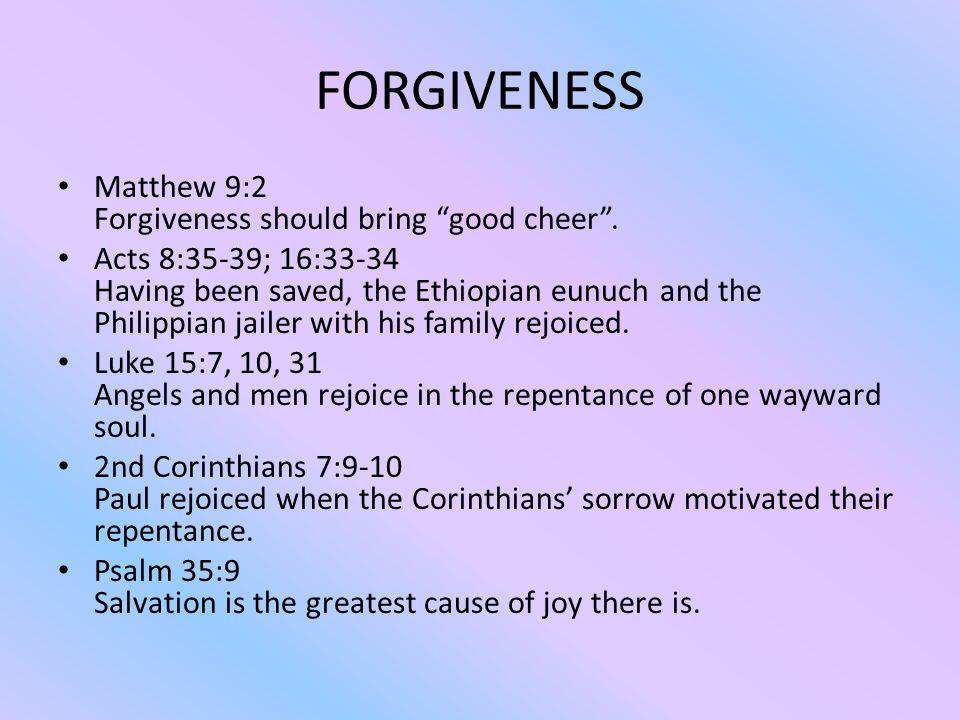 FORGIVENESS Matthew 9:2 Forgiveness should bring good cheer .