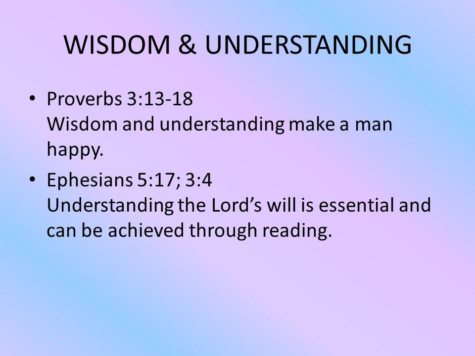 WISDOM & UNDERSTANDING Proverbs 3:13-18 Wisdom and understanding make a man happy.