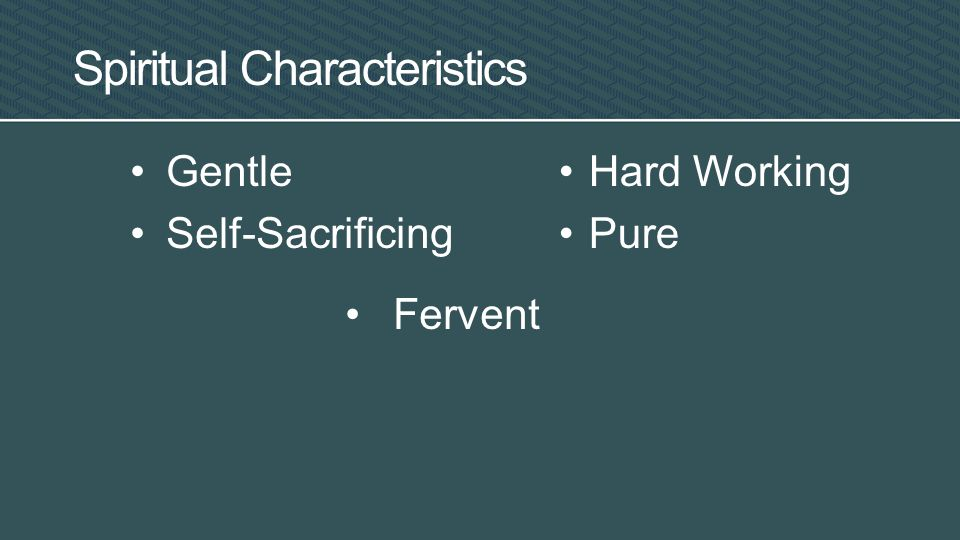 Gentle Self-Sacrificing Spiritual Characteristics Hard Working Pure Fervent