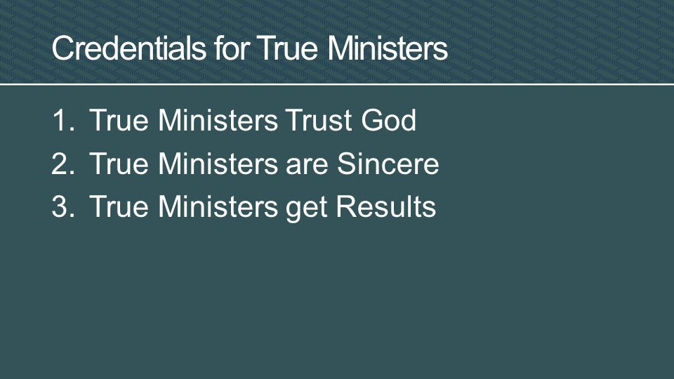 1.True Ministers Trust God 2.True Ministers are Sincere 3.True Ministers get Results Credentials for True Ministers