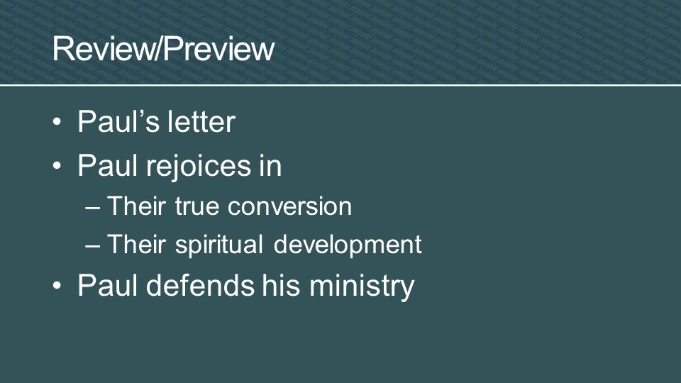 Review/Preview Paul's letter Paul rejoices in –Their true conversion –Their spiritual development Paul defends his ministry