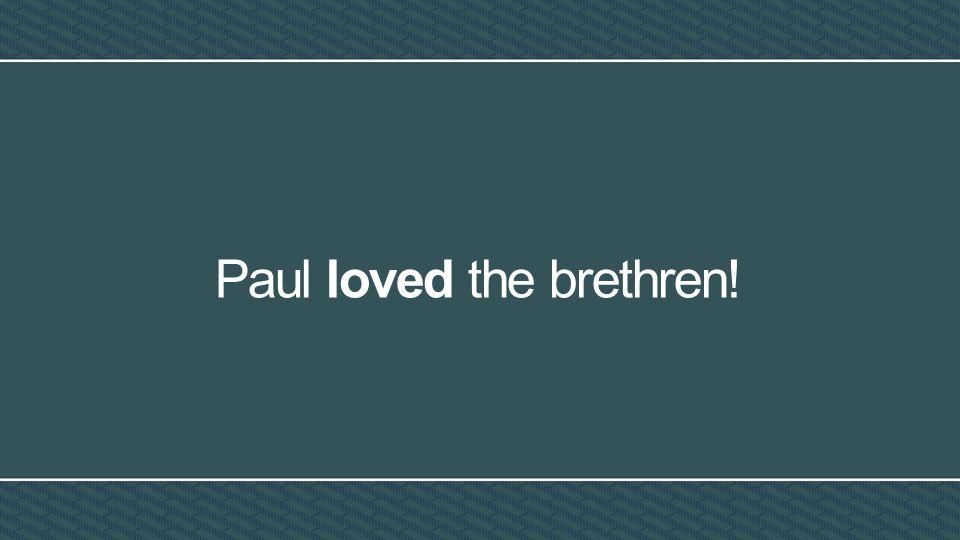 Paul loved the brethren!