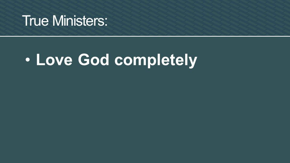 True Ministers: Love God completely