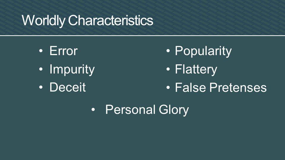 Error Impurity Deceit Worldly Characteristics Popularity Flattery False Pretenses Personal Glory