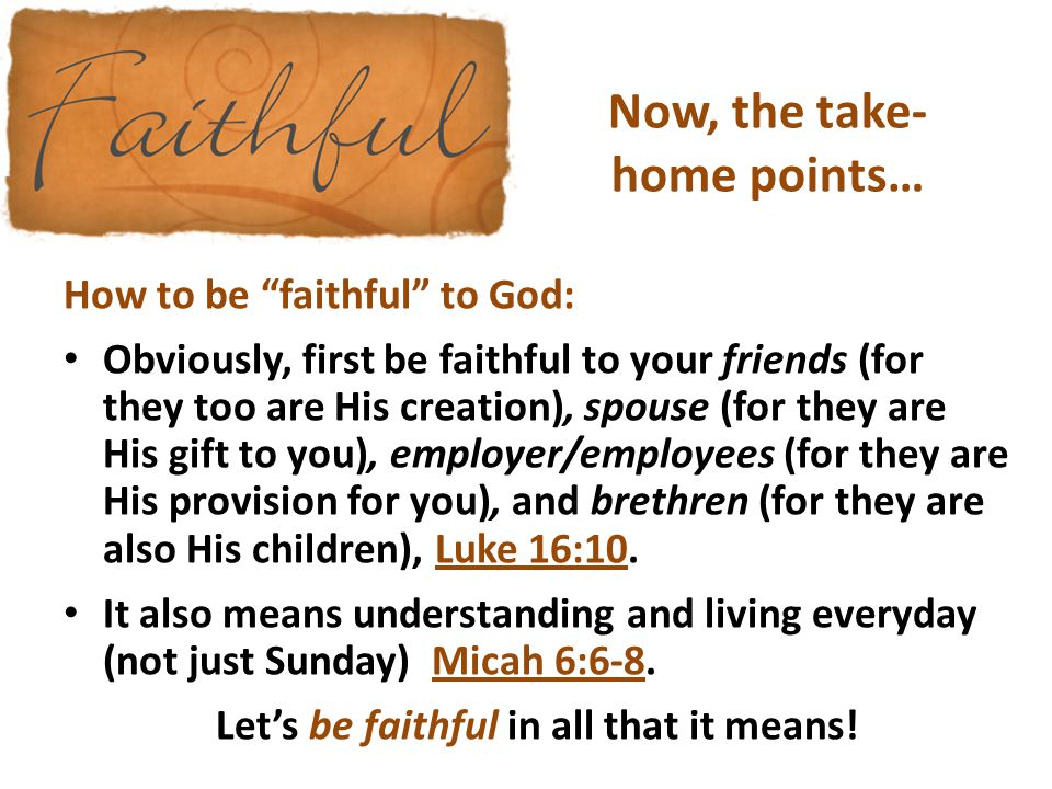 """Now, the take- home points… How to be """"faithful"""" to God: Obviously, first be faithful to your friends (for they too are His creation), spouse (for the"""