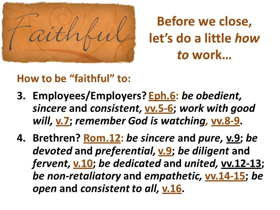Before we close, let's do a little how to work… How to be faithful to: 3.Employees/Employers.