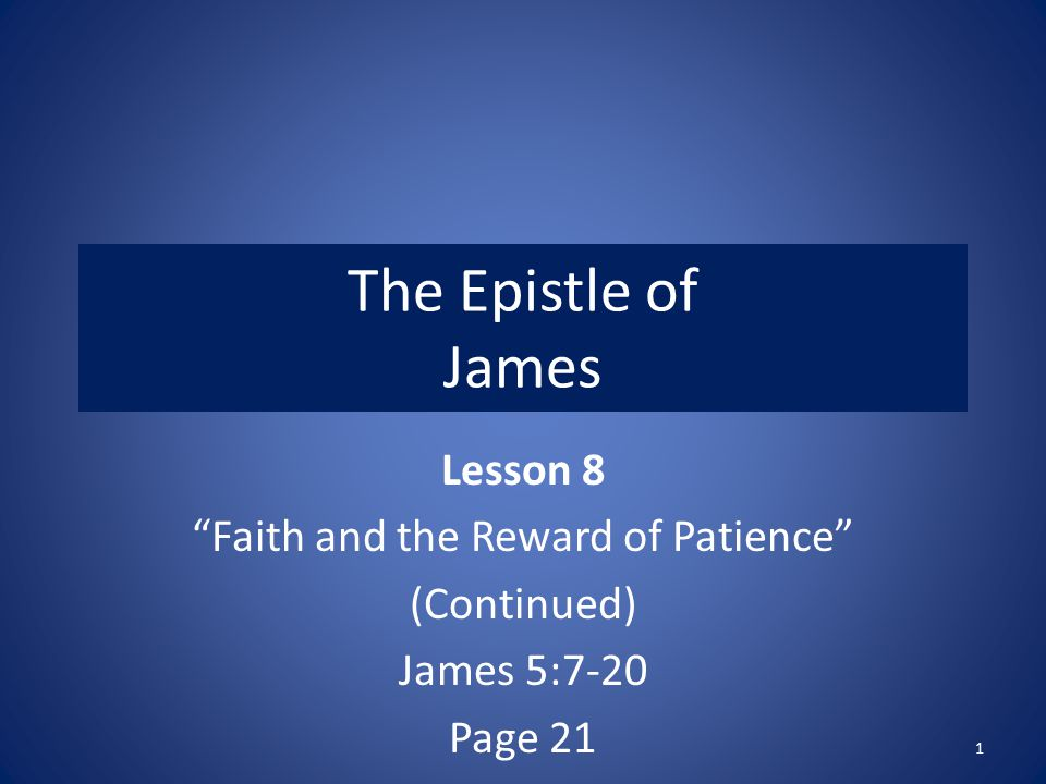 Overview of Chapter 5:7-20  Faith and the Reward of Patience  Be patient and persevering (5:7-11)  Examples of patience should inspire us  Do not swear (5:12)  The prayer of faith will help the sick (5:13-18)  The effective, fervent prayer of a righteous man avails much  Bringing back an unfaithful brother 2
