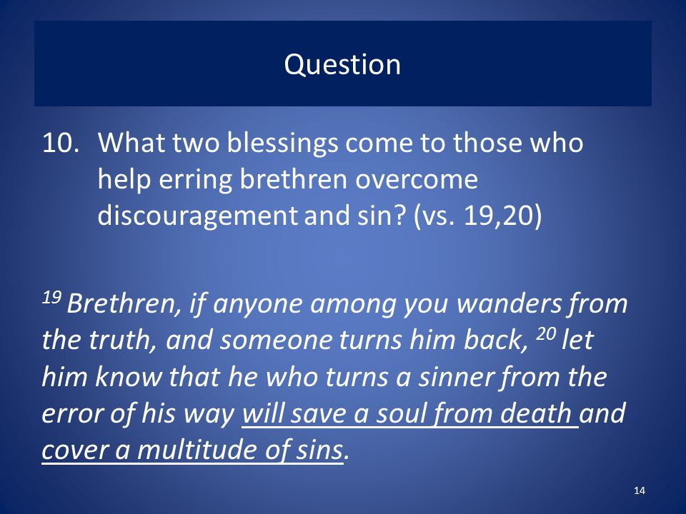 Question 10.What two blessings come to those who help erring brethren overcome discouragement and sin.