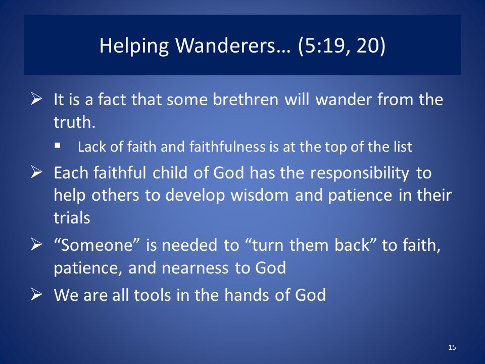 Helping Wanderers… (5:19, 20)  It is a fact that some brethren will wander from the truth.