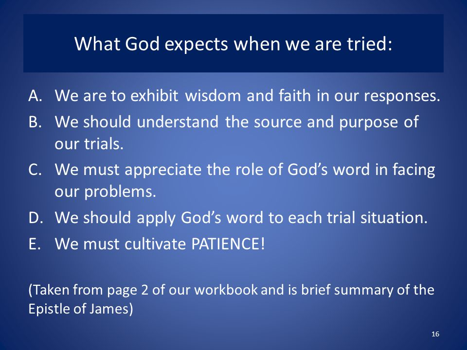 What God expects when we are tried: A.We are to exhibit wisdom and faith in our responses.