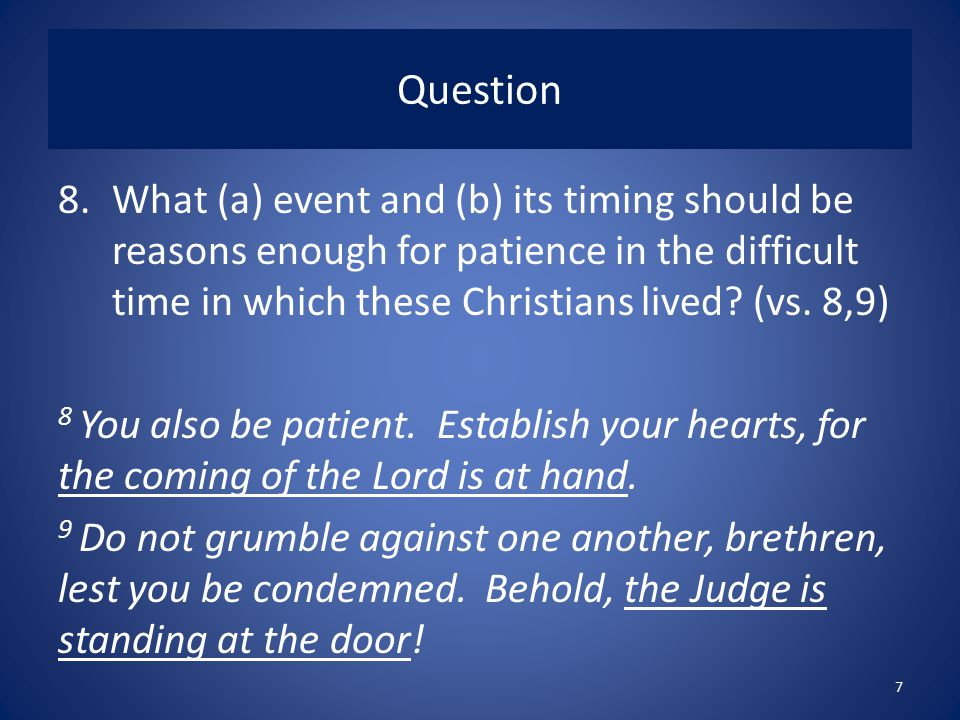Question 8.What (a) event and (b) its timing should be reasons enough for patience in the difficult time in which these Christians lived.