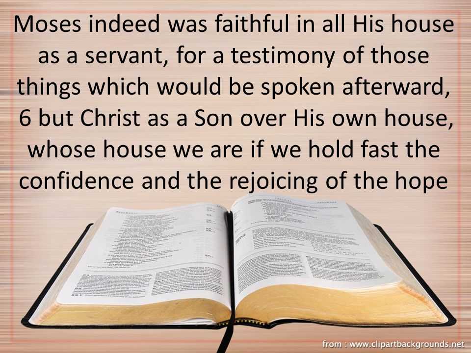 Moses indeed was faithful in all His house as a servant, for a testimony of those things which would be spoken afterward, 6 but Christ as a Son over H