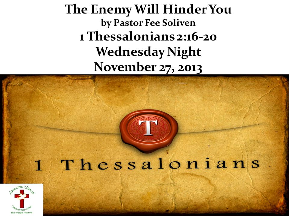 The Enemy Will Hinder You by Pastor Fee Soliven 1 Thessalonians 2:16-20 Wednesday Night November 27, 2013
