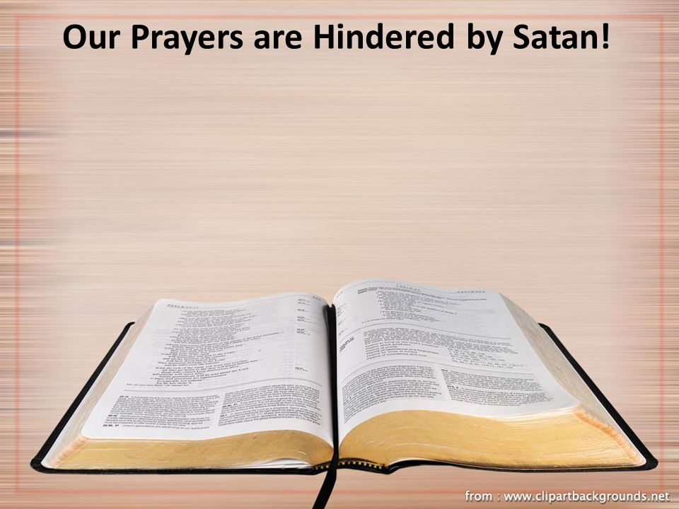 Our Prayers are Hindered by Satan!