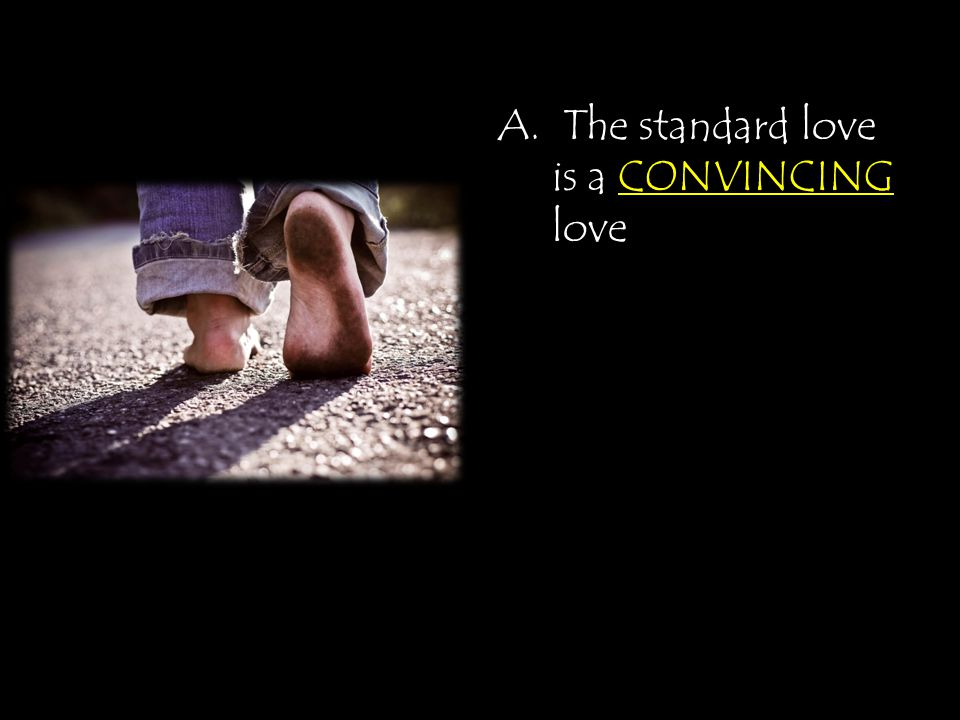 A. The standard love is a CONVINCING love