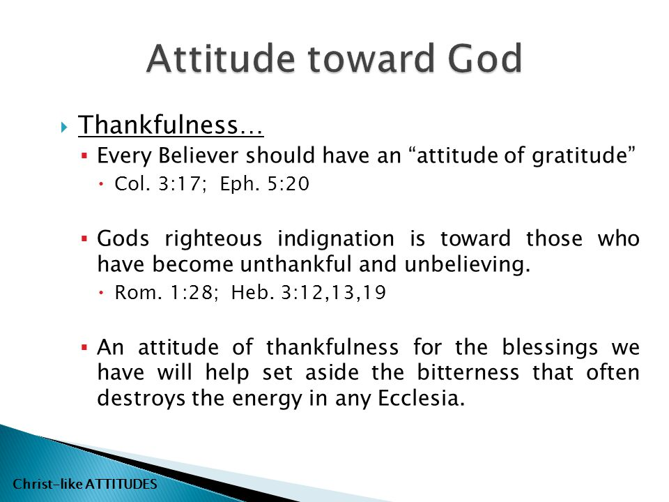 " Thankfulness…  Every Believer should have an ""attitude of gratitude""  Col. 3:17; Eph. 5:20  Gods righteous indignation is toward those who have b"