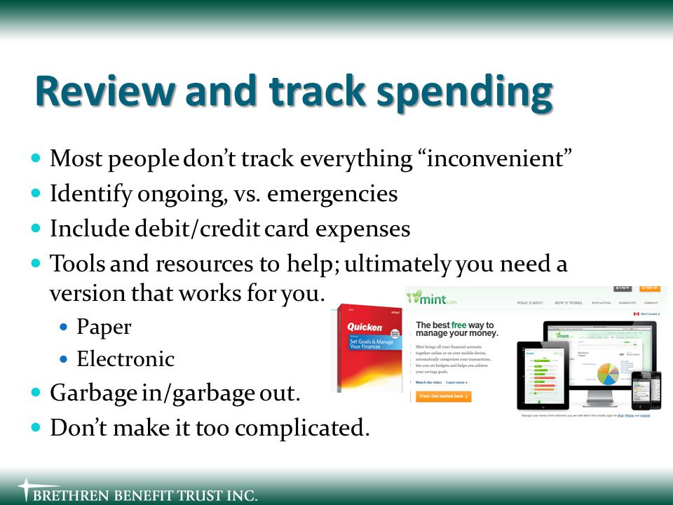 Review and track spending Most people don't track everything inconvenient Identify ongoing, vs.