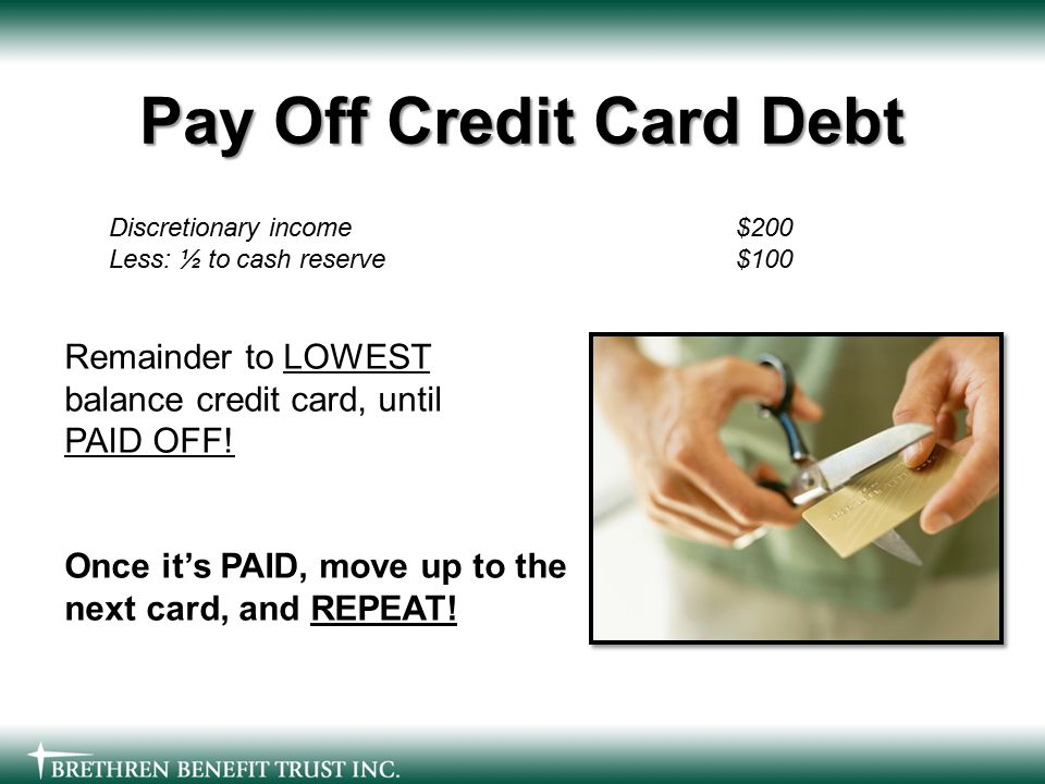 Remainder to LOWEST balance credit card, until PAID OFF.