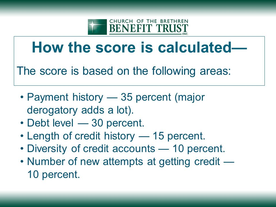 How the score is calculated— The score is based on the following areas: Payment history — 35 percent (major derogatory adds a lot).