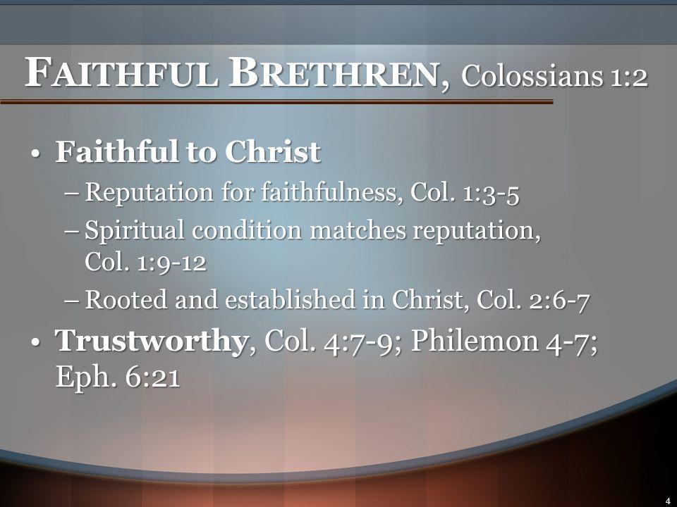 F AITHFUL B RETHREN, Colossians 1:2 Faithful to ChristFaithful to Christ –Reputation for faithfulness, Col.
