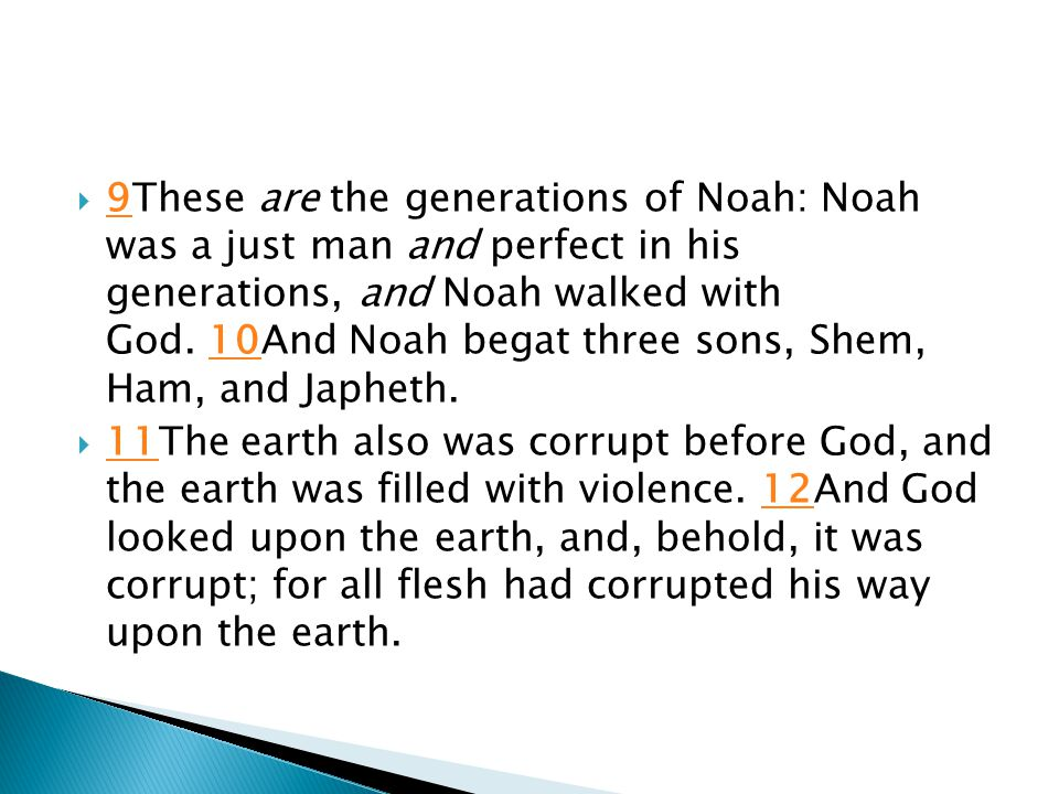  9These are the generations of Noah: Noah was a just man and perfect in his generations, and Noah walked with God. 10And Noah begat three sons, Shem,