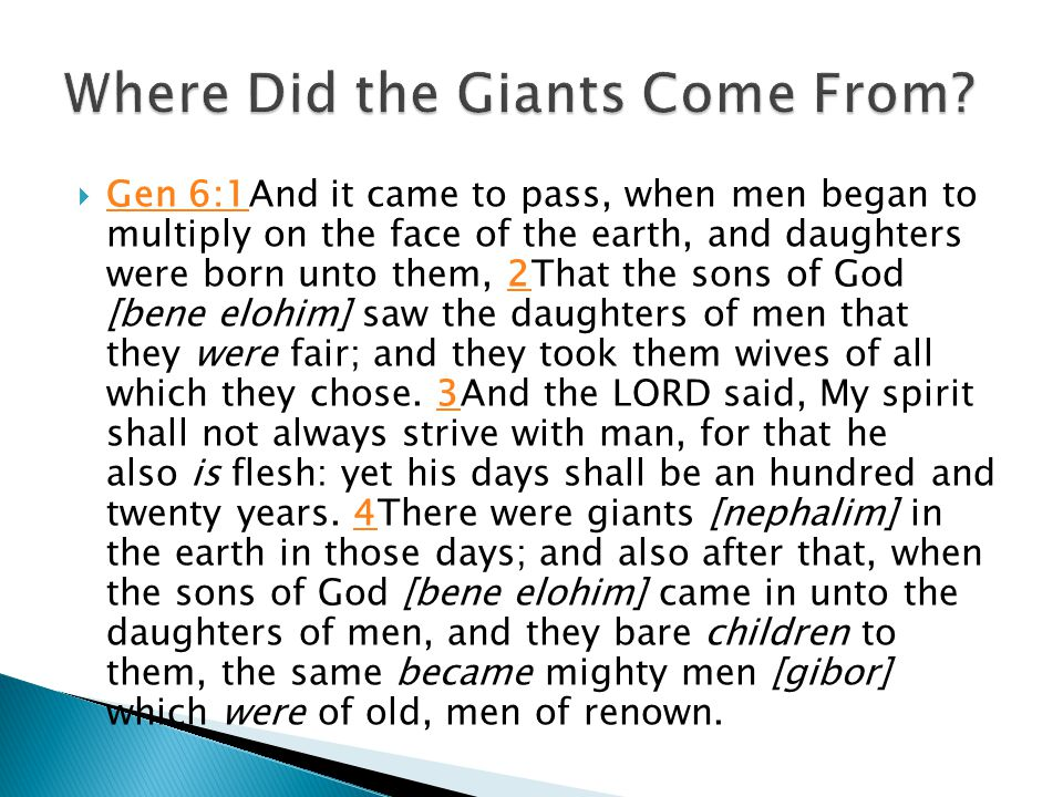  Gen 6:1And it came to pass, when men began to multiply on the face of the earth, and daughters were born unto them, 2That the sons of God [bene eloh
