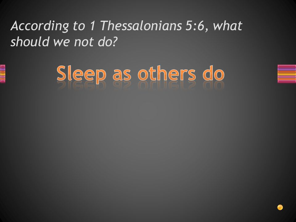 According to 1 Thessalonians 5:5 we are not of what