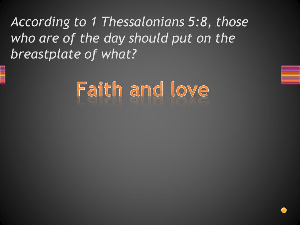 According to 1 Thessalonians 5:8, us who are of the day should be what?