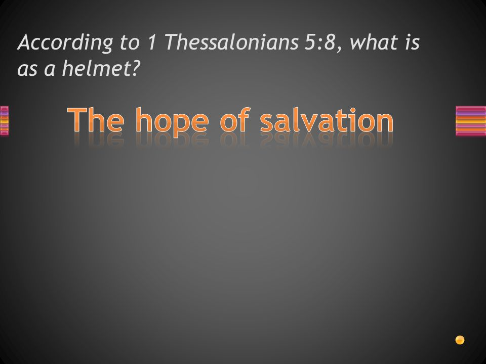 According to 1 Thessalonians 5:8, those who are of the day should put on the breastplate of what