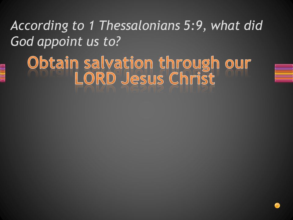 According to 1 Thessalonians 5:9, God did not appoint us to what?