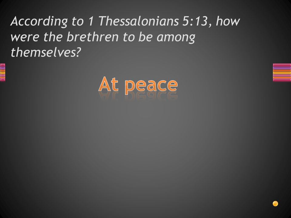 According to 1 Thessalonians 5:12 – 13, why are the brethren to recognize and esteem highly those who are over them in the LORD