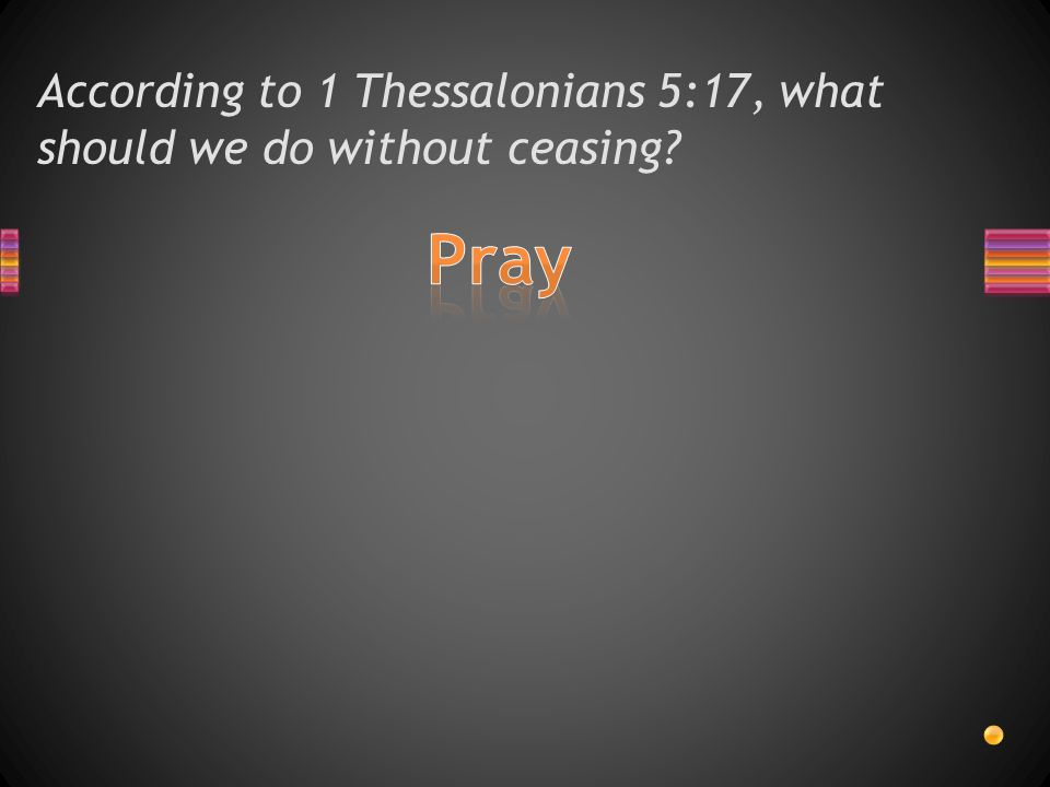 According to 1 Thessalonians 5:16, what should we do always