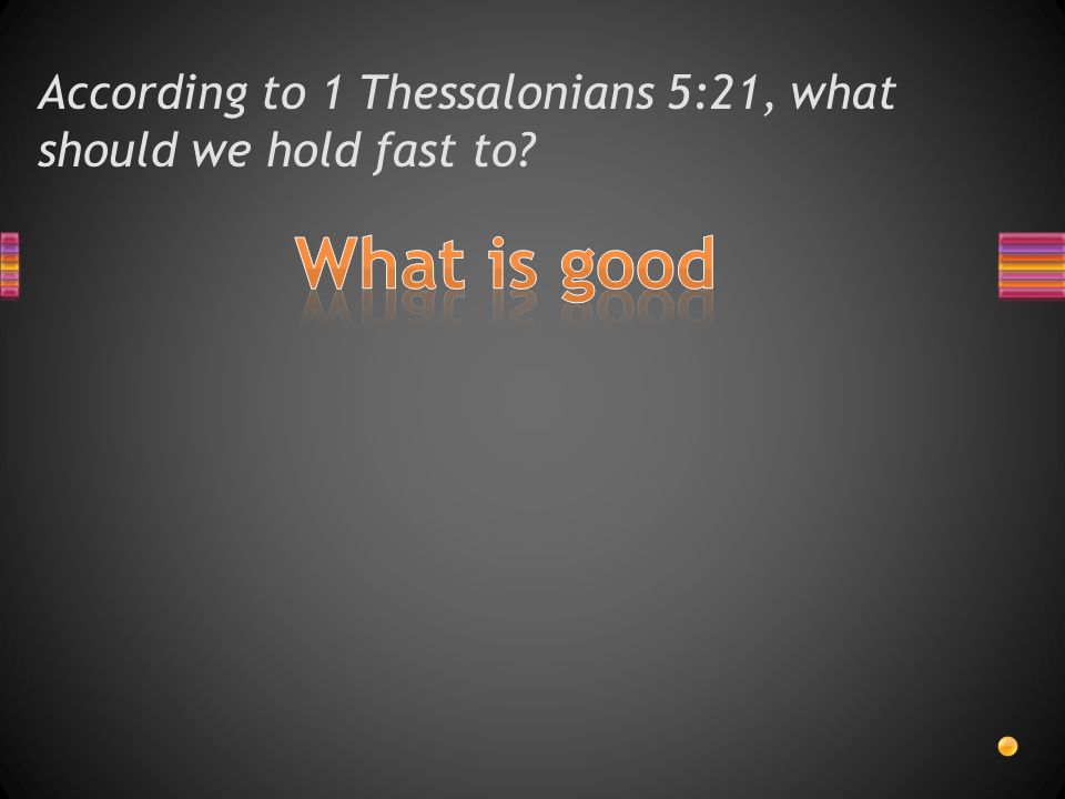 According to 1 Thessalonians 5:21, what should we test