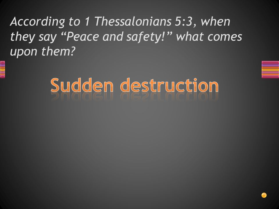 According to 1 Thessalonians 5:3, when they say Peace and safety! what comes upon them?