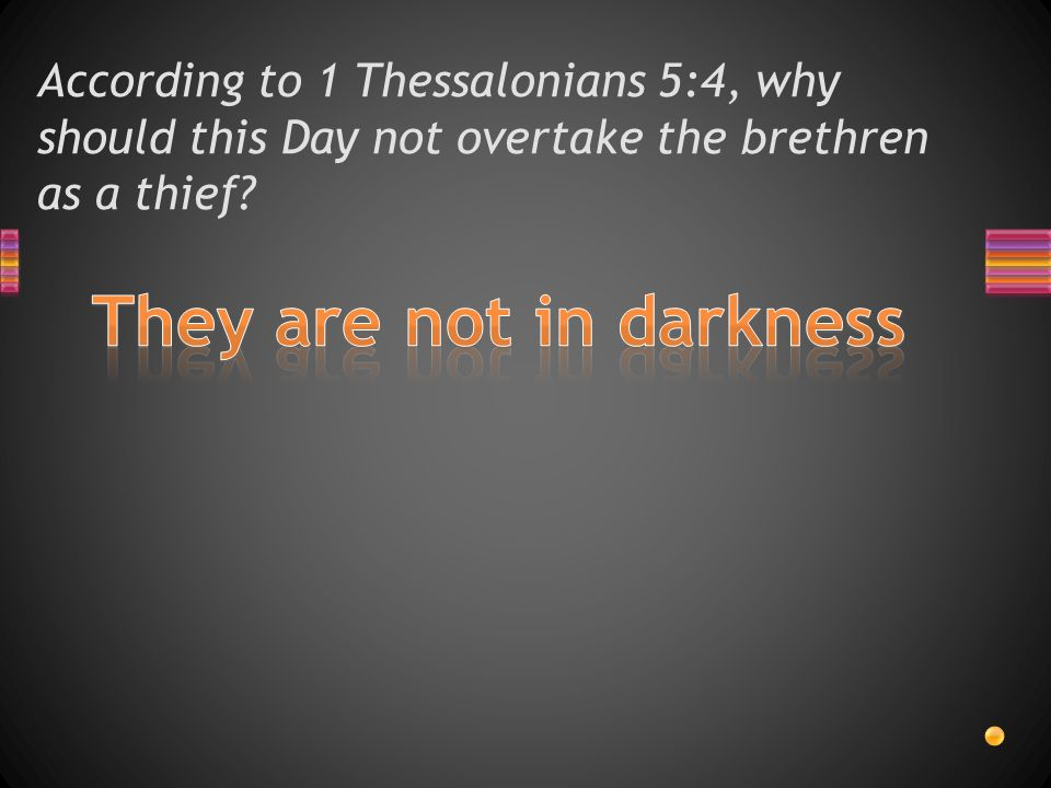 According to 1 Thessalonians 5:4, why should this Day not overtake the brethren as a thief?