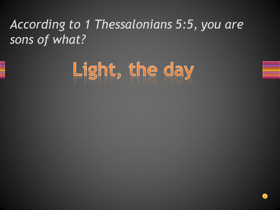 According to 1 Thessalonians 5:5, you are sons of what?