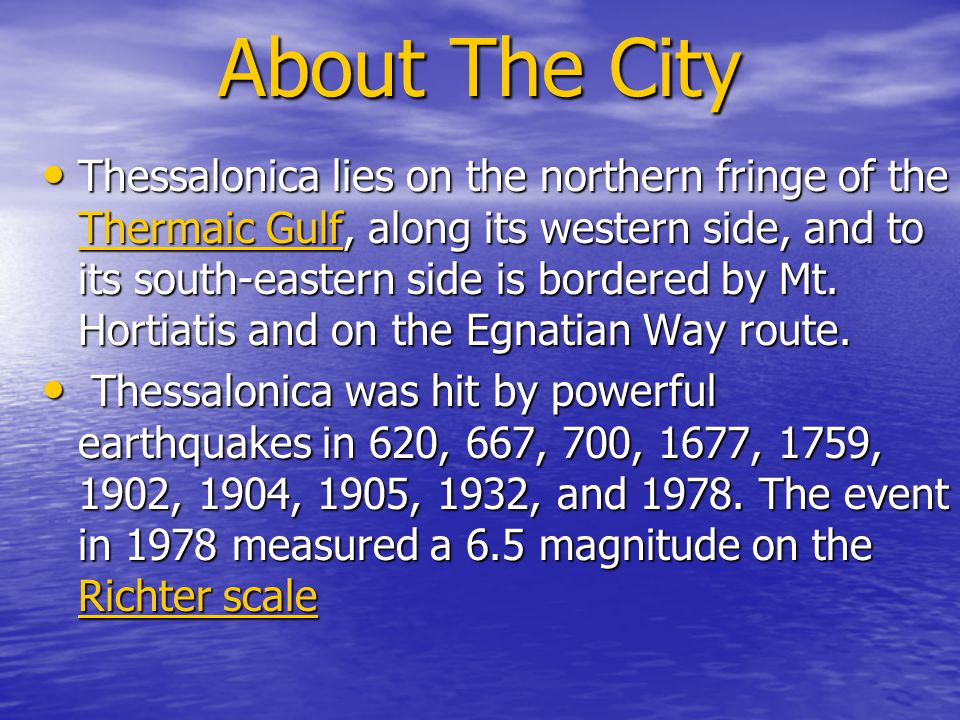 About The City Thessalonica lies on the northern fringe of the Thermaic Gulf, along its western side, and to its south-eastern side is bordered by Mt.
