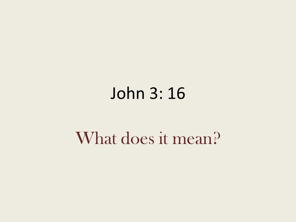 John 3: 16 What does it mean?