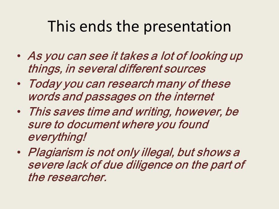 This ends the presentation As you can see it takes a lot of looking up things, in several different sources Today you can research many of these words and passages on the internet This saves time and writing, however, be sure to document where you found everything.