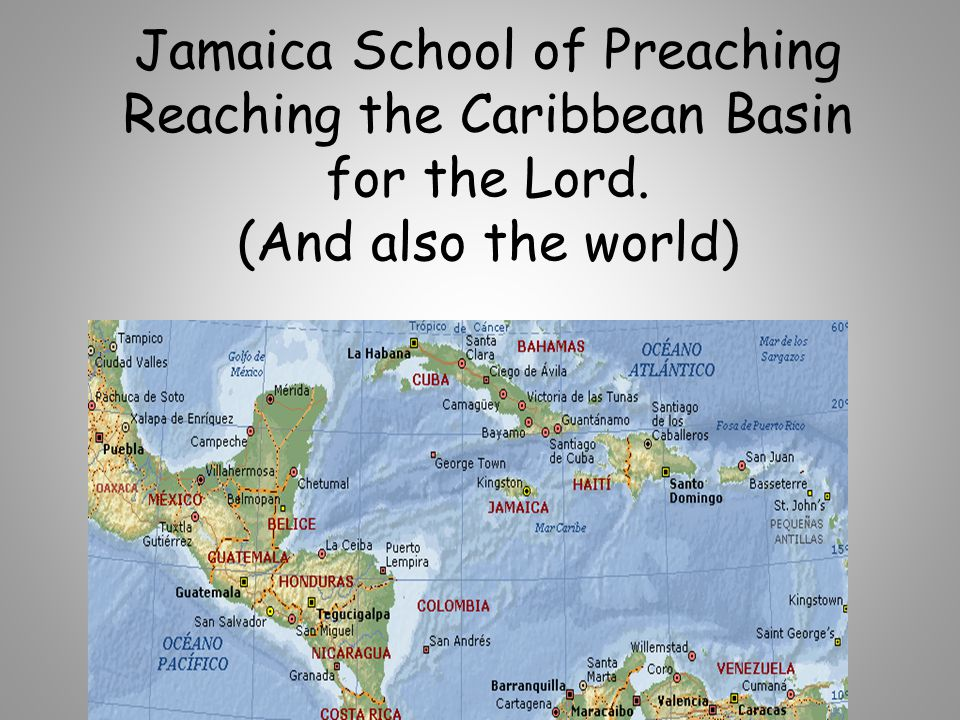 Jamaica School of Preaching Reaching the Caribbean Basin for the Lord. (And also the world) By: Scott Kossbiel