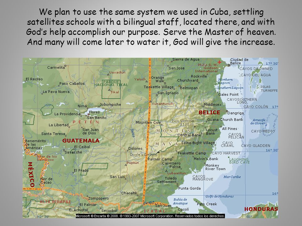 We plan to use the same system we used in Cuba, settling satellites schools with a bilingual staff, located there, and with God's help accomplish our